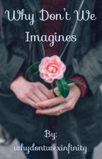 Why Don't We Imagines by bunchafandoms