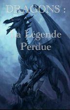 Dragons : La légende Perdue by ArcticDynasty