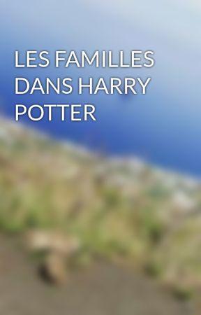 LES FAMILLES DANS HARRY POTTER by ElliotFlocon