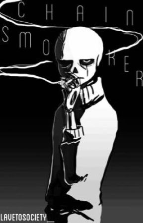 Chainsmoker [ Gaster!Sans x Reader ] by slavetosociety_