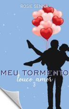 MEU TORMENTO 03 - louco amor  by RosieSenna
