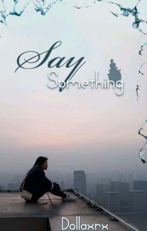 Say Something by dollaxrx
