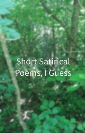 Short Satirical Poems, I Guess by DarkoPetrovski