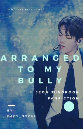 Arranged to my bully (Jungkook ff)  by jiahArmyQueens