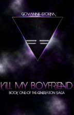 Kill My Boyfriend by SeraphinaRivera