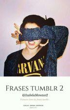 •Frases Tumblr 2• by IzabelaMenezes2