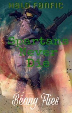 Spartans Never Die (A HALO FANFICTION) by BeanyFlies