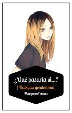 ¿Qué pasaría si...? | Haikyuu genderbend | by MariposaOscura