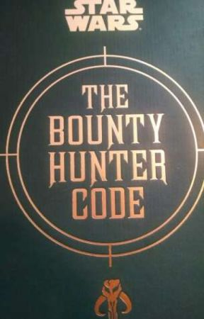 The Bounty Hunter Code {A Star Wars Fanfic} by CessilyofRavenbow