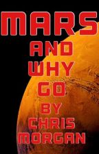 Mars why go ? by chrismorgan1805