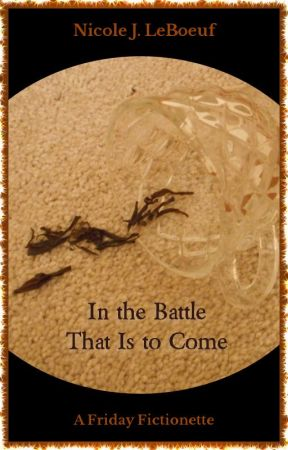 In the Battle That Is to Come (excerpt) by NicoleJLeBoeuf