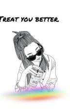 Treat You Better. by Vivianastories