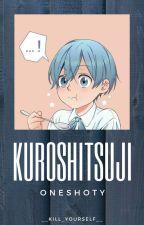Kuroshitsuji Oneshoty by __kill_yourself__
