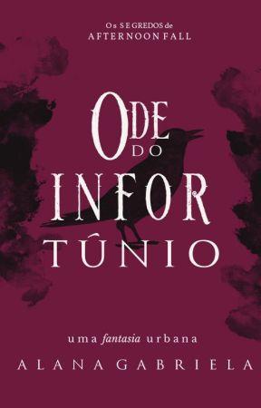 Ode do Infortúnio (Os Segredos de Afternoon Fall) by AlanaGabriela6