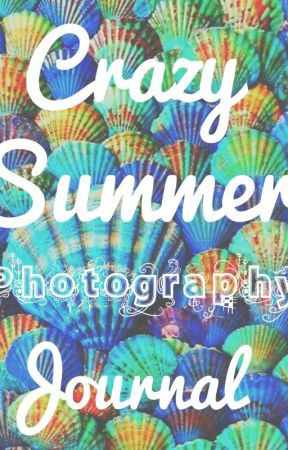 Crazy Summer Photography Journal by Lindseyjvv