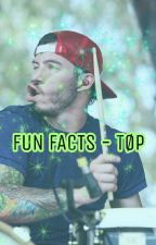 FUN FACTS - TØP by forevergoner