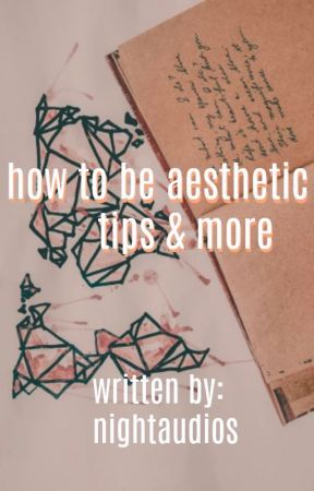 how to be aesthetic tips ☾ by nightaudios