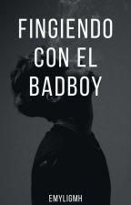 Fingiendo Con El Badboy [Reescribiendo]   by EmyliGMH