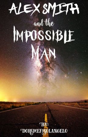 Alex Smith and the Impossible Man by doremefasolangelo