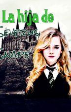 La hija de Severus Snape (draco y tu)completa  by rociosiganoff