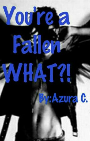 You're a Fallen WHAT?! by AzuraCheyenne