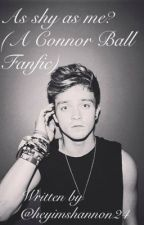 As shy as me? (A Connor Ball/The Vamps Fanfic) by heyimshannon24