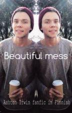 Beautiful mess (Ashton Irwin fanfic in Finnish) by miisaxx