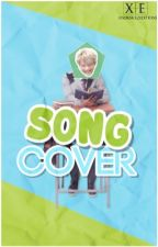 Songs Covers  by xndxsrxz_editions