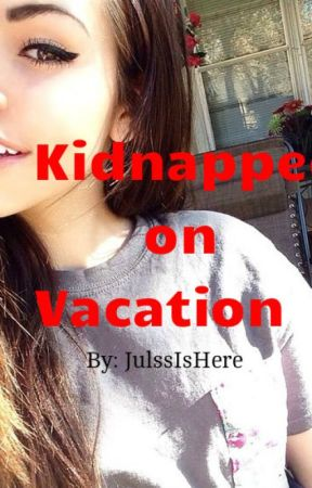 Kidnapped On Vacation~ by JulssIsHere