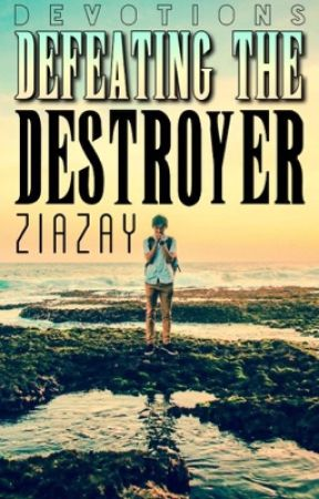 Devotions; Defeating the Destroyer  by ZiaZay