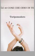 Le 10 cose che odio di te. by Toripomodoro