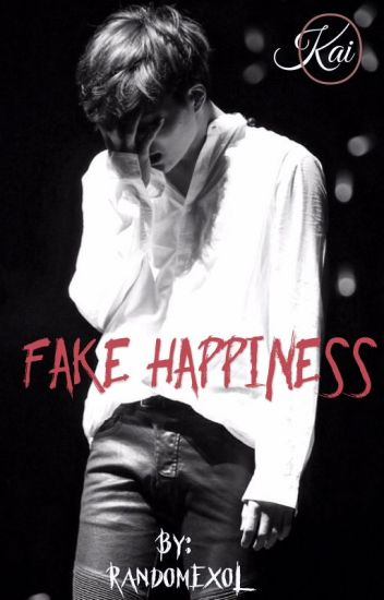 Fake Happiness [+18 Kai fanfic] - RandomExoL - Wattpad