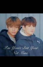 I'm Yours But Your Not Mine. ~~taekook/vkook by MKLyrics