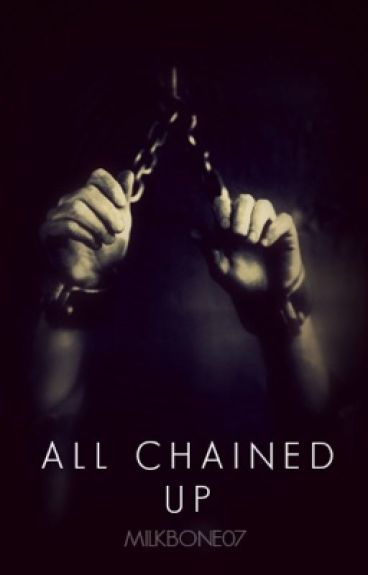 All Chained Up (in editing)