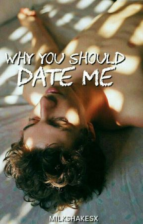 Why you should date me by milkshakesx