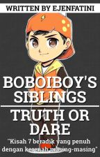 BOBOIBOY'S SIBLINGS: TRUTH OR DARE [SLOW UPDATE] by ejenfatini