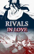 Rivals in Love (Bleach: Kuchiki Byakuya/OC) by DreamsDoComeTrue