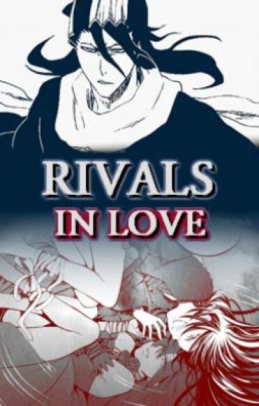 Rivals in Love (Bleach: Kuchiki Byakuya) by DreamsDoComeTrue
