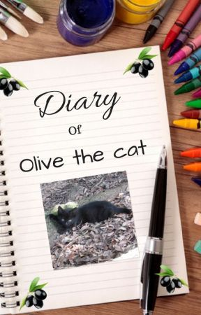 Diary of Olive the Cat! by OliveTheBlackCat