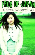 Frog Of Japan tome 1 Bienvenue à Liberty High by lilytv