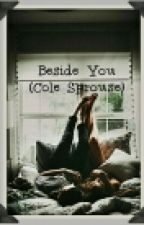 Beside You(Cole Sprouse) by ViolentToxin