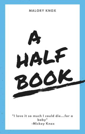 A Half Book by MaloryKnox