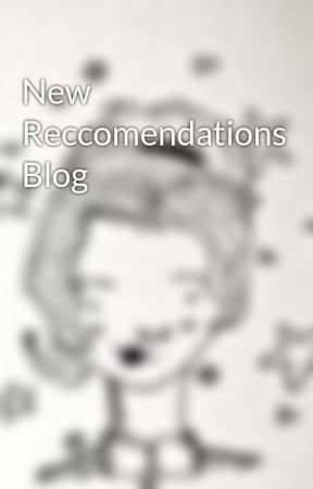 New Reccomendations Blog by CatscanFlyy