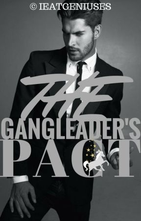 The Gangleader's Pact {#Wattys2017} by ieatgeniuses