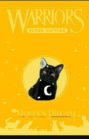 Warriors: Moon's Dream by Sunheart-Calypso