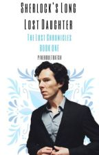 Sherlock's Long Lost Daughter             {The LOST Chronicles, BOOK 1} by PineHoultBatch