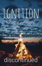 Ignition {Charlie Weasley} by XLostDemigodX