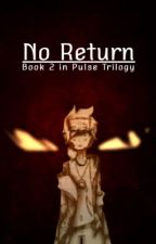 No Return: Sequel To Pulse: Skybrine Story by missmatched123