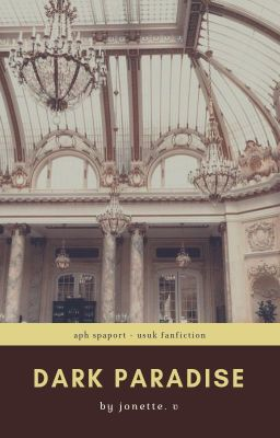 Đọc truyện dark paradise.  | aph- spaport/usuk |