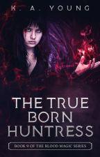 The True Born Huntress by SerenityR0se
